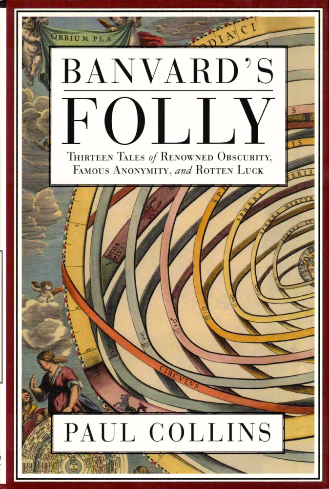 Banvard's Folly: Thirteen Tales of Renowned Obscurity, Famous Anonymity, and Rotten Luck. Paul Collins.