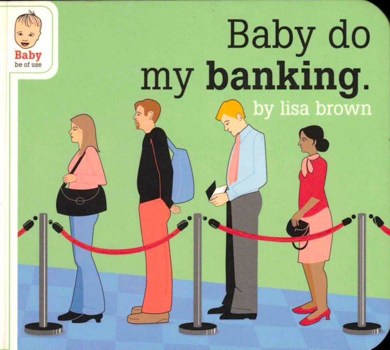 Baby do my Banking. Lisa Brown.
