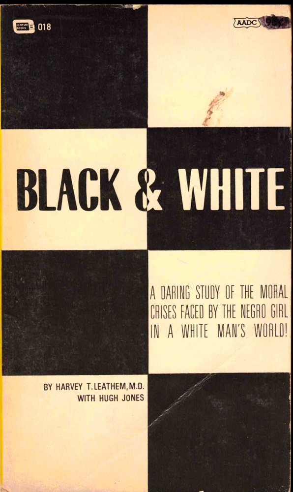 Black and White: A Daring Study of the Moral Crises Faced by the Negro Girl In A White Man's World! Harvey T. Leathem, Hugh Jones.