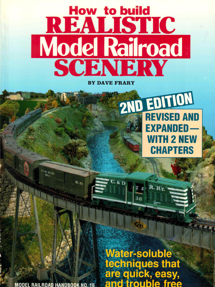 How to Build Realistic Model Railroad Scenery. Dave Frary.