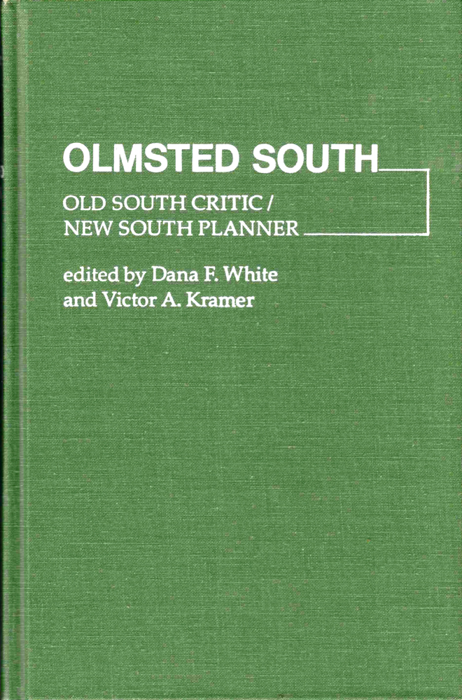 Olmsted South: Old South Critic / New South Planner. Dana F. White, Victor A. Kramer.