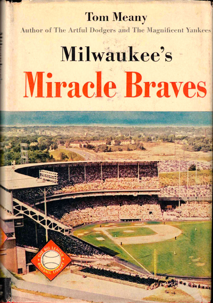 Milwaukee's Miracle Braves. Tom Meany.
