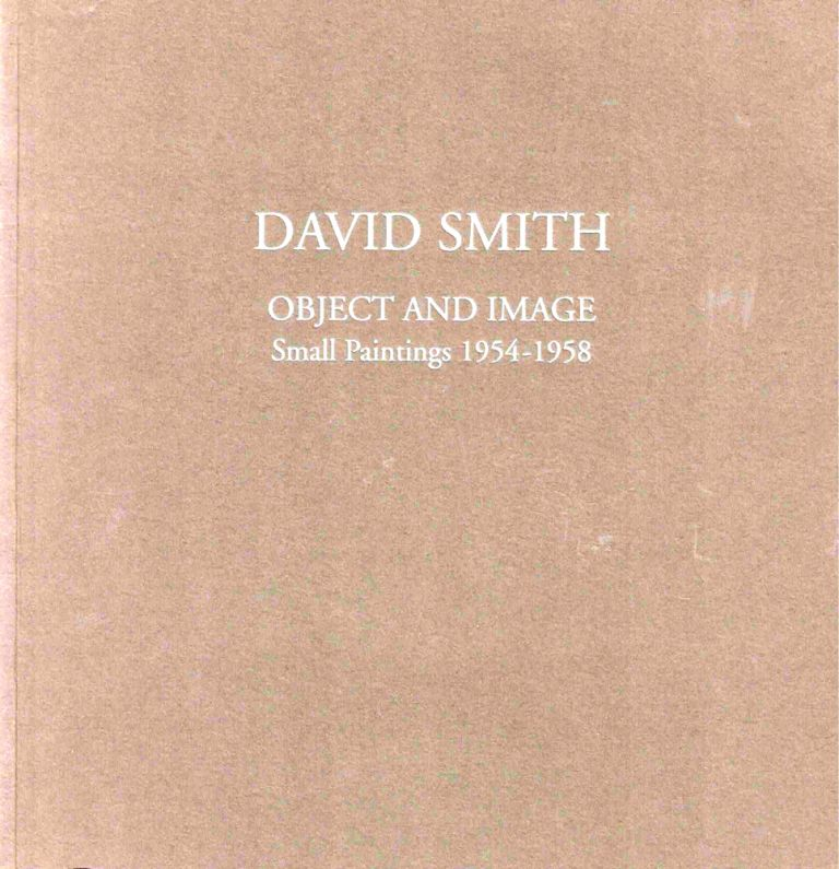 David Smith Object and Image: Small Paintings 1954-1958. Peter Stevens.