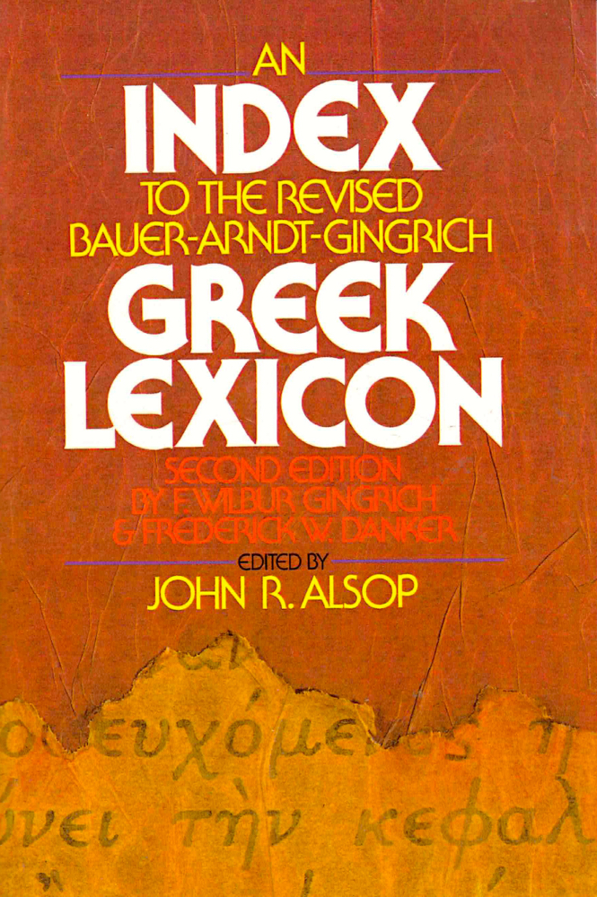 An Index to the Revised Bauer-Arndt-Gingrich Greek Lexicon. John R. Alsop.