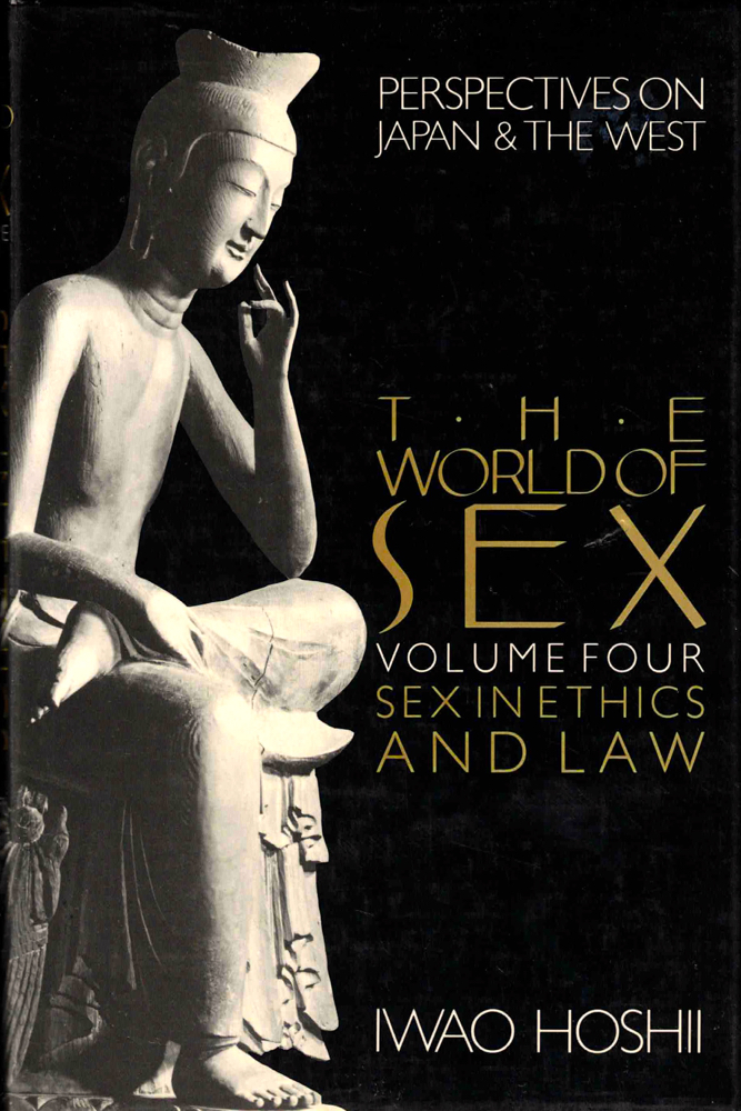 The World of Sex Volume Four: Sex in Ethics and Law. Iwao Hoshii.
