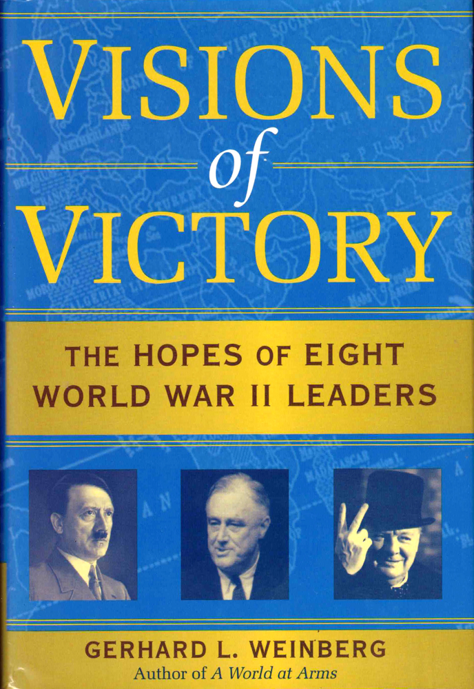 Visions of Victory: The Hopes of Eight World War II Leaders. Gerhard L. Weinberg.