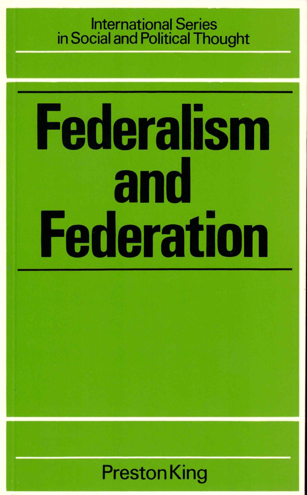Federalism and Federation. Preston King.