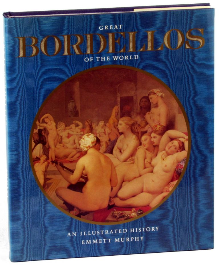 Great Bordellos of the World: An Illustrated History. Emmett Murphy.