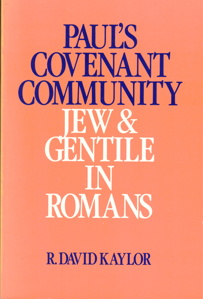 Paul's Covenant Community: Jew and Gentile in Romans. R. David Kaylor.