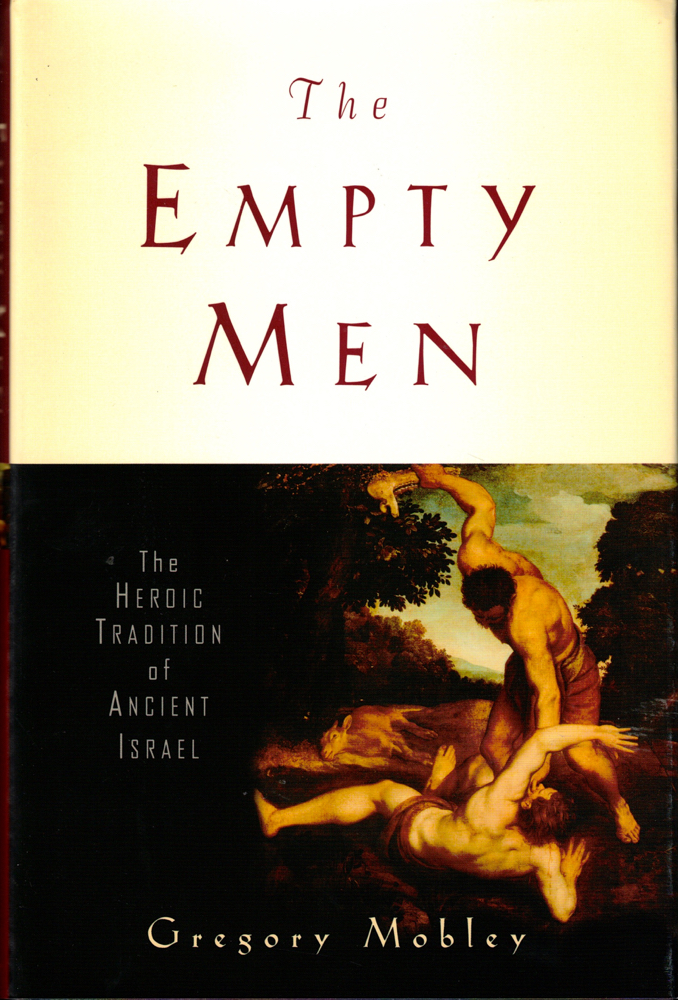 The Empty Men: The Heroic Tradition of Ancient Israel. Gregory Mobley.