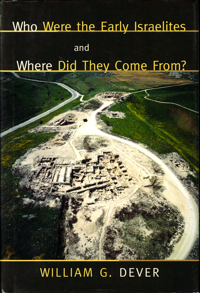 Who Were the Early Israelites and Where Did They Come From? William G. Dever.