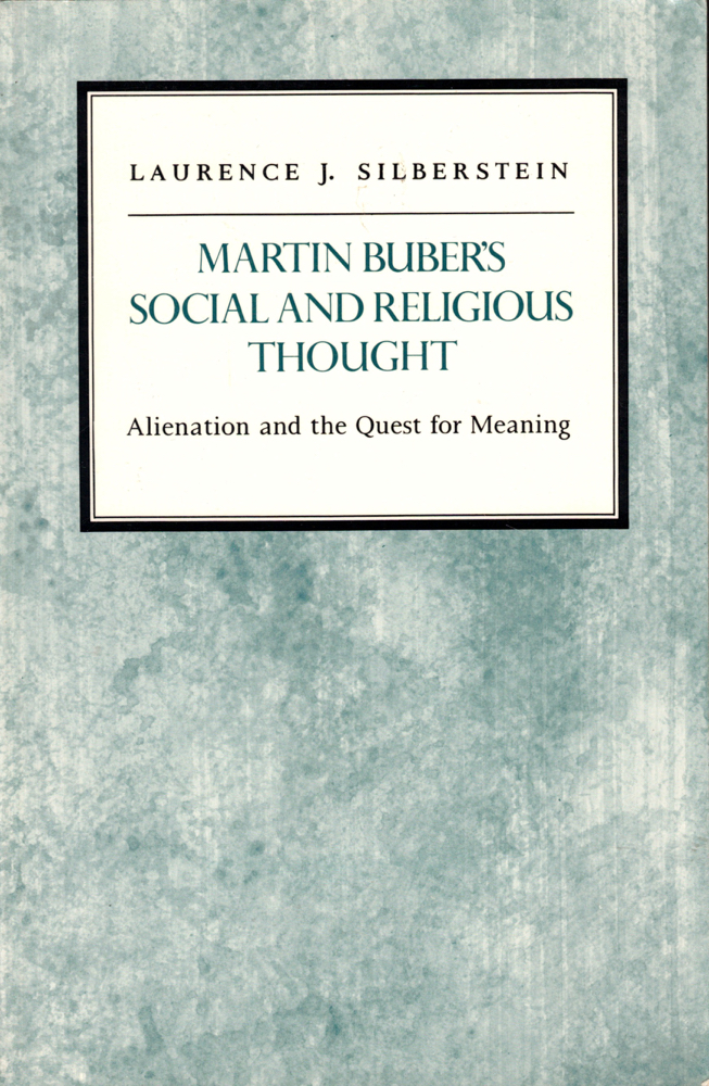 Martin Buber's Social and Religious Thought: Alienation and the Quest for Meaning. Laurence J. Silberstein.