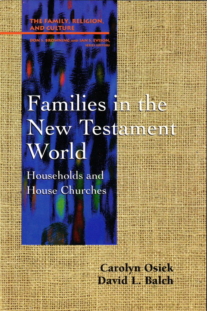 Families in the New Testament World: Households and House Churches. Carolyn Osick, David L. Balch.
