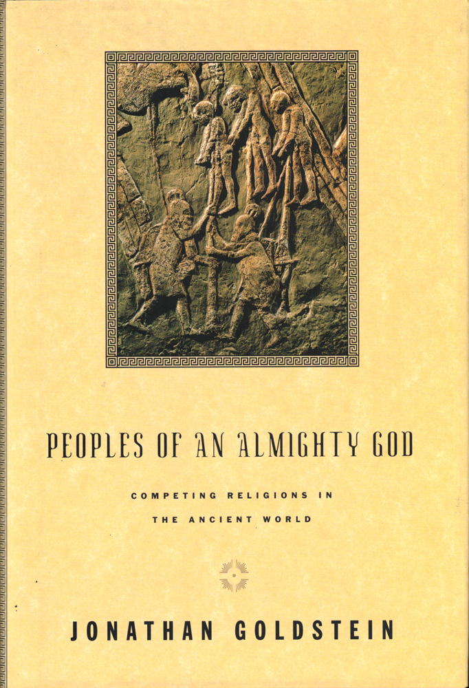 Peoples of an Almighty God: Competing Religions in the Ancient World. Jonathan Goldstein.