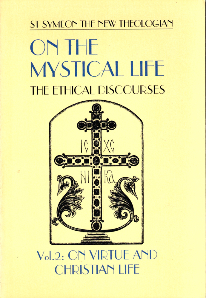On the Mystical Life: The Ethical Discourses, Vol. 2: On Virtue and Christian Life. St. Symeon The New Theologian.