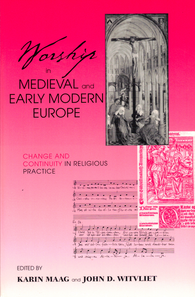 Worship in Medieval and Early Modern Europe: Change and Continuity in Religious Practice. Kevin Maag, John D. Witvliet.