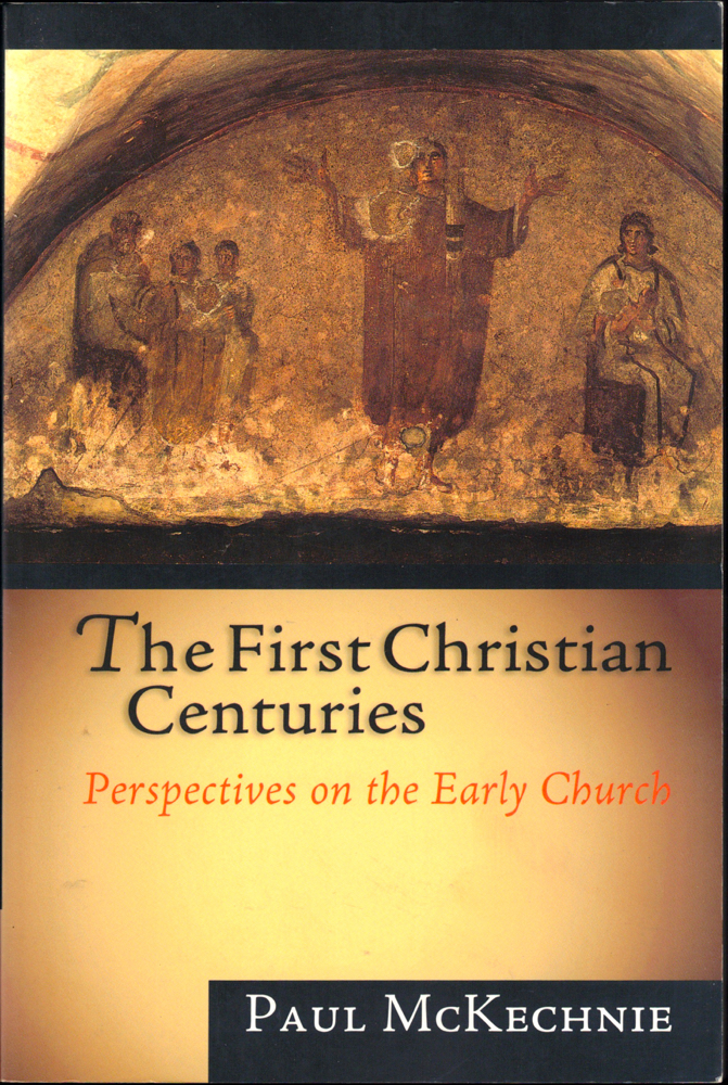 The First Christian Centuries: Perspectives on the Early Church. Paul McKechnie.