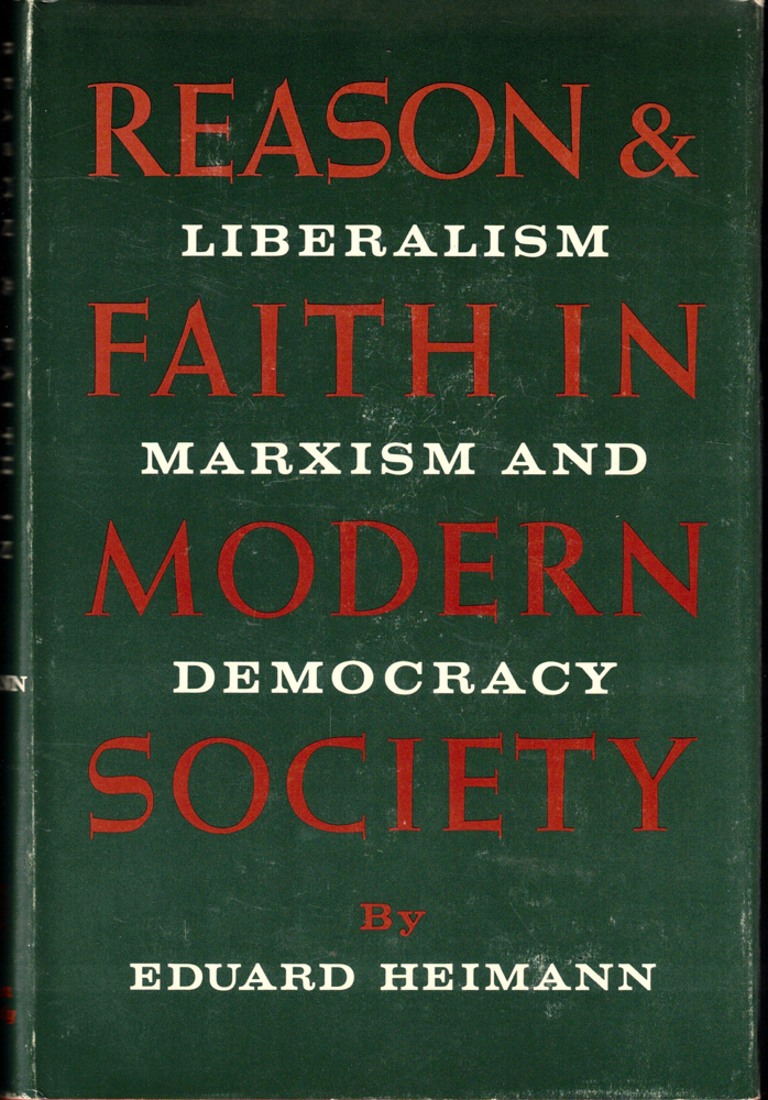 Reason and Faith In Modern Society: Liberalism, Marxism, and Democracy. Eduard Heimann.