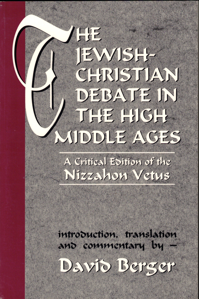 Jewish-Christian Debate in the High Middle Ages: A Critical Edition of the Nizzahon Vetus. David Berger.