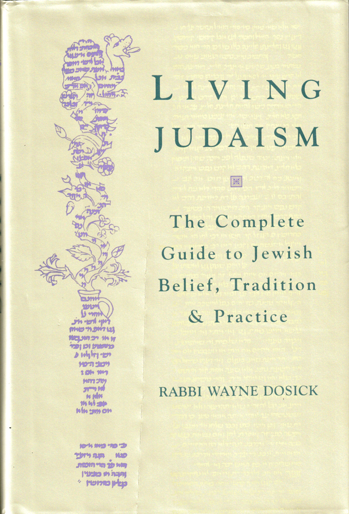 Living Judaism: The Complete Guide to Jewish Belief, Tradition, and Practice. Wayne Dosick.