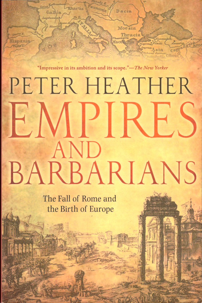 Empires and Barbarians : The Fall of Rome and the Birth of Europe. Peter Heather.