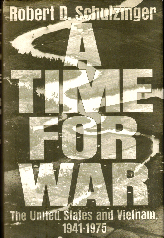 A Time For War: The United States and Vietnam 1941-1975. Robert D. Schulzinger.