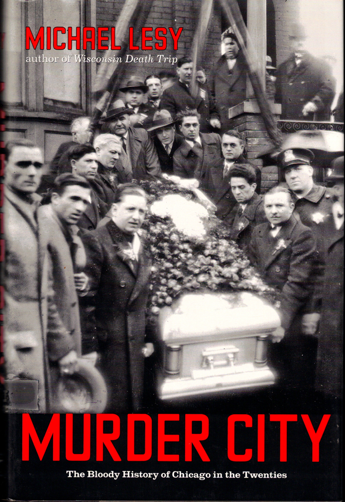 Murder City: The Bloody History of Chicago in the Twenties. Michael Lesy.