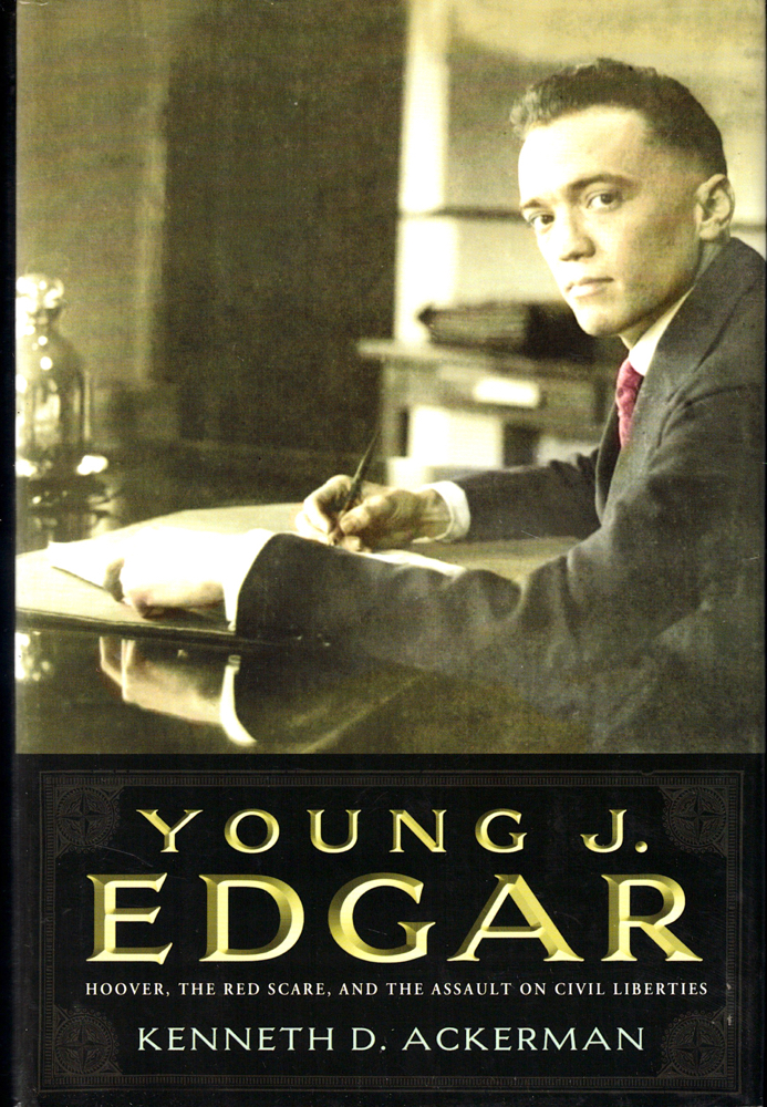 Young J. Edgar: Hoover, the Red Scare, and the Assault on Civil Liberties. Kenneth D. Ackerman.