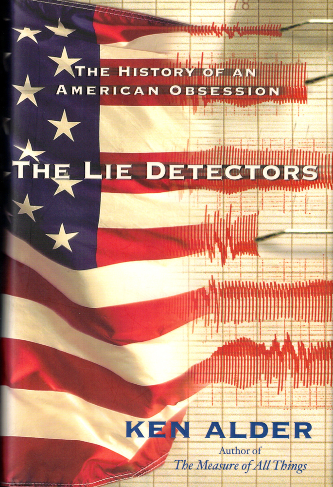 The Lie Detectors: The History of an American Obsession. Ken Alder.