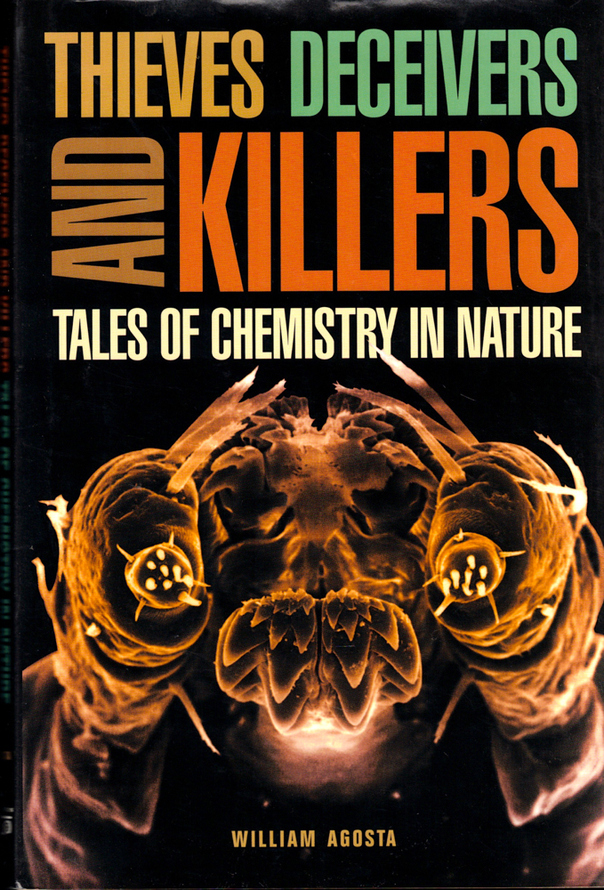 Thieves, Deceivers, and Killers: Tales of Chemistry in Nature. William Agosta.