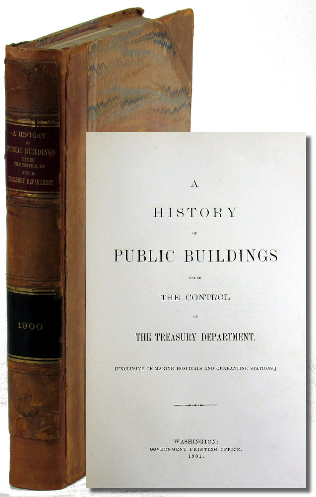 A History of Public Buildings Under Control of the Treasury Department [Exclusive of Marine Hospitals and Quarantine Stations].