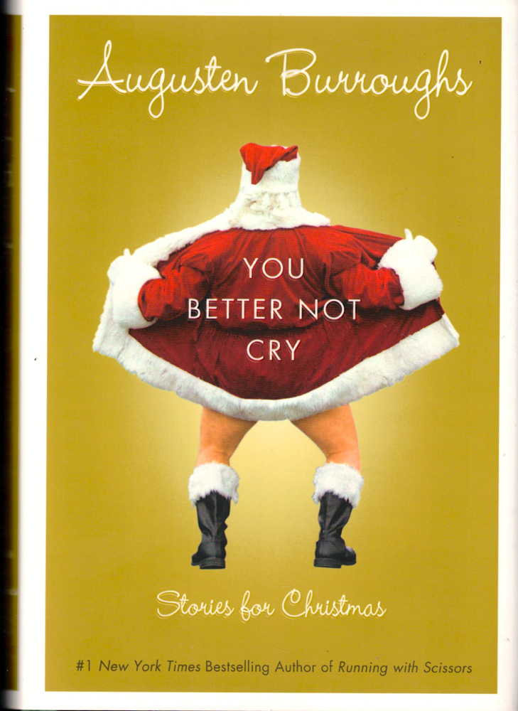You Better Not Cry: Stories For Christmas. Augusten Burroughs.
