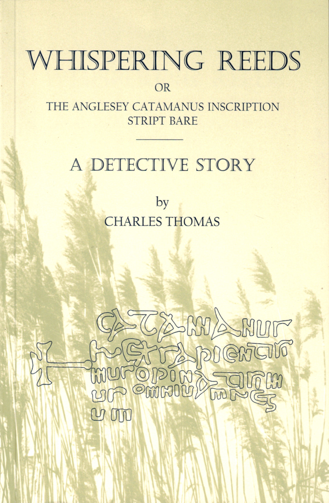Whispering Reeds, or The Anglesey Catamanus Inscription Stript Bare: A Detective Story. Charles Thomas.