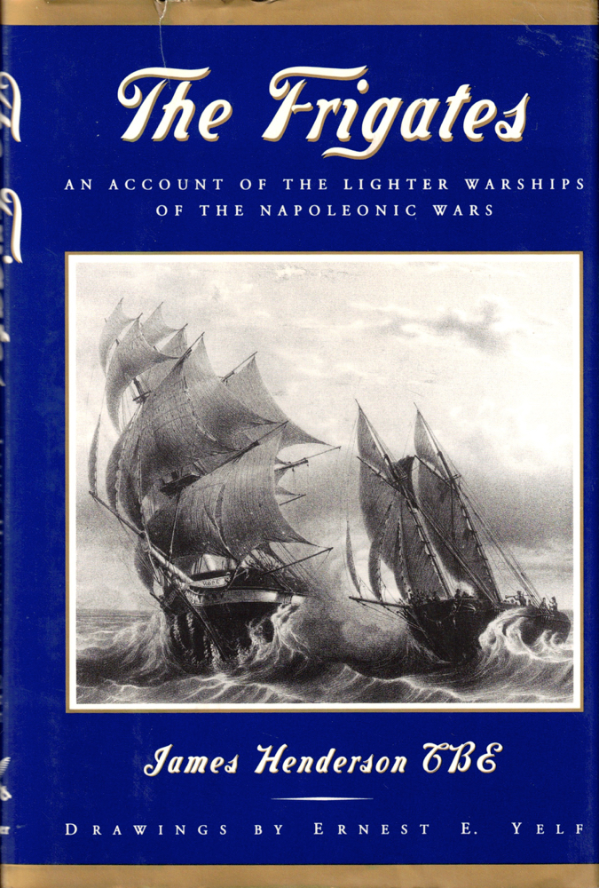 The Frigates: An Account of the Lighter Warships of the Napoleonic Wars 1793-1815. James Henderson.