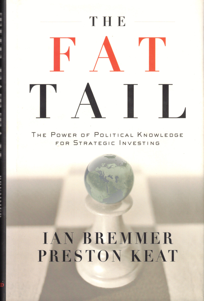 The Fat Tail: The Power of Political Knowledge For Strategic Investing. Ian Bremer, Preston Keat.