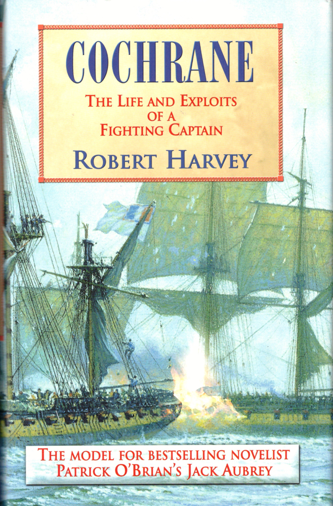 Cochrane: The Life and Exploits of a Fighting Captain. Robert Harvey.