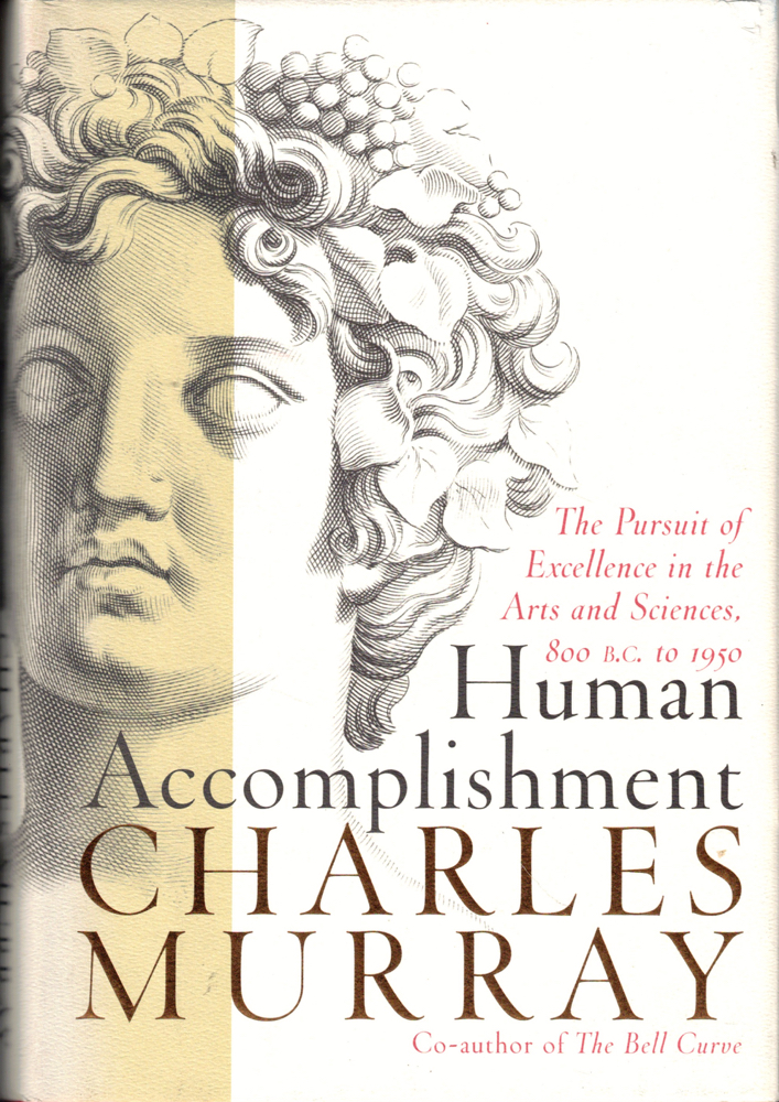 Human Accomplishment: The Pursuit of Excellence in the Arts and Sciences 800 B.C. to 1950. Charles Murray.