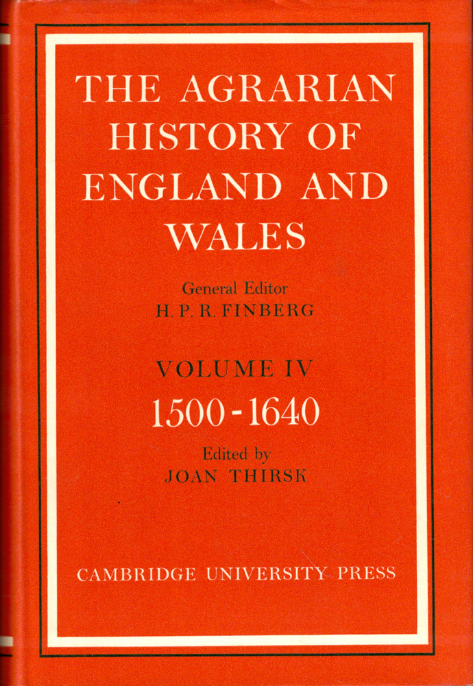 The Agrarian History of England and Wales Volume IV: 1500-1640. Joan Thirsk.