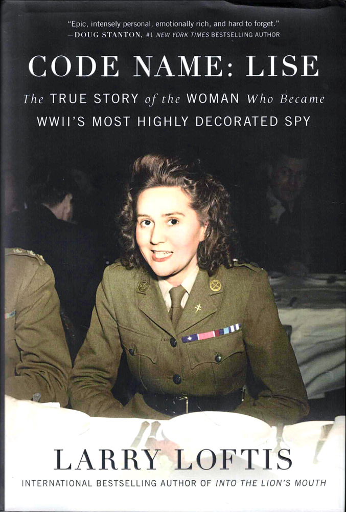 Code Name: Lise: The True Story of the Woman Who Became WWII's Most Highly Decorated Spy. Larry Loftis.