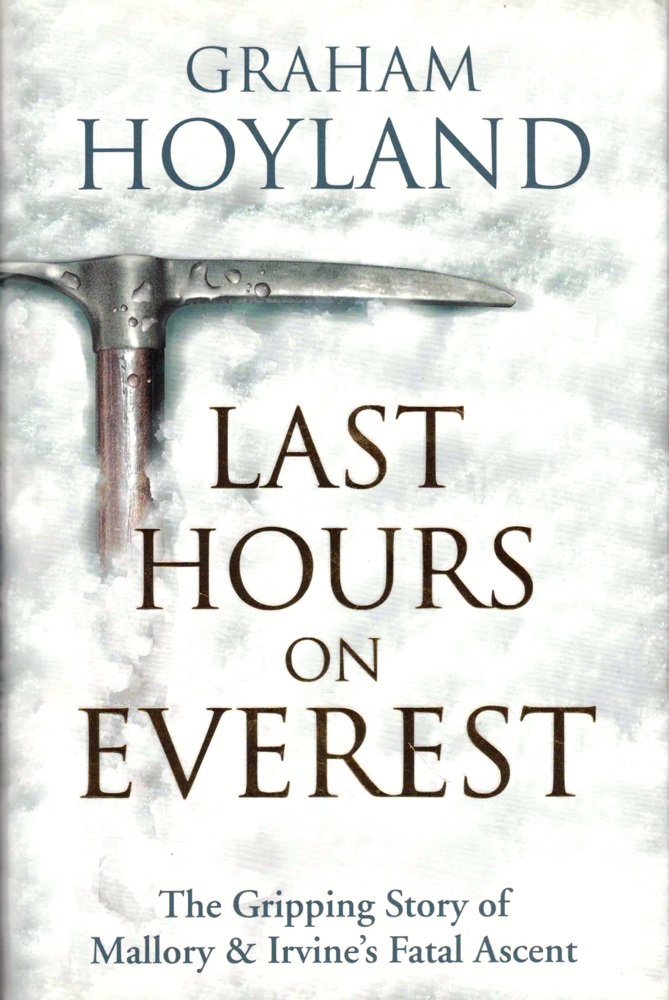 The Last Hours on Everest: The Gripping Story of Mallory and Irvine's Fatal Ascent. Graham Hoyland.