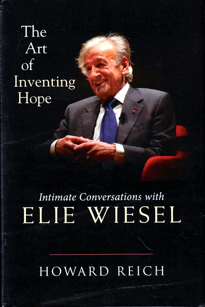 The Art of Inventing Hope: Intimate Conversations With Elie Wiesel. Howard Reich.