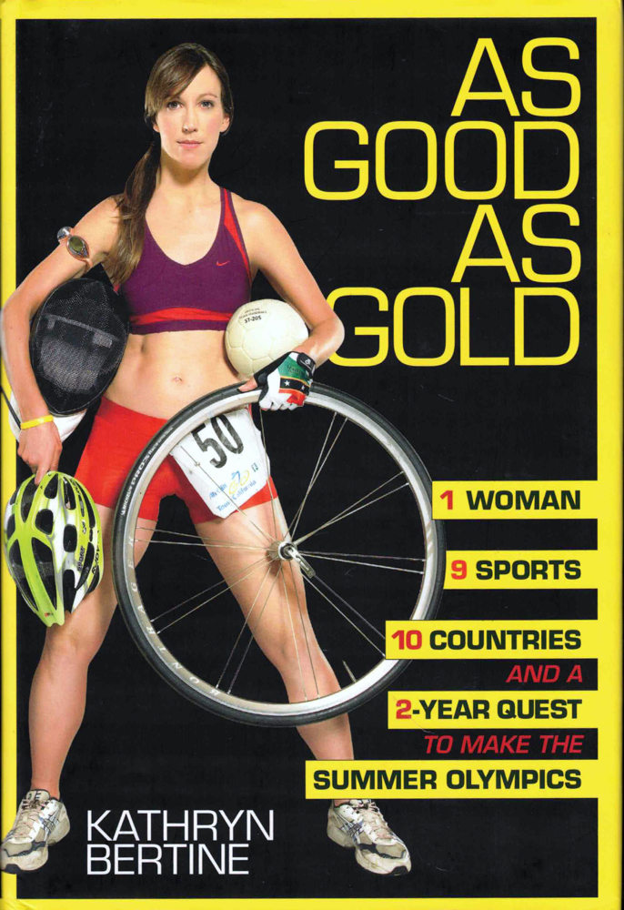 As Good as Gold: 1 Woman, 9 Sports, 10 Countries, and a 2-Year Quest to Make the Summer Olympics. Kathryn Bertine.