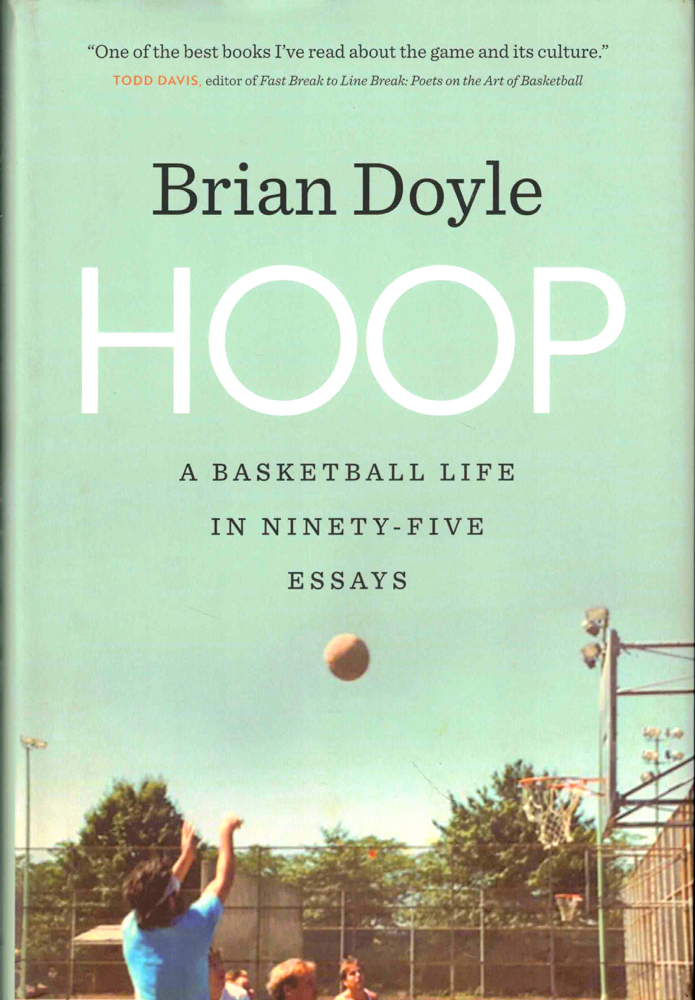Hoop: A Basketball Life in Ninety-Five Essays. Brian Doyle.