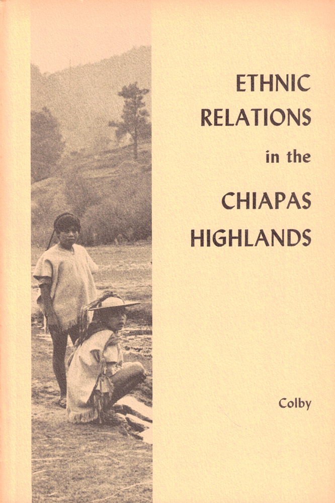 Ethnic Relations in the Chiapas Highlands. Benjamin N. Colby.