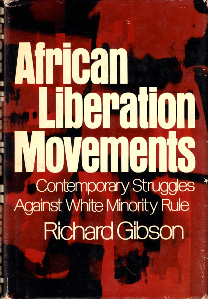 African Liberation Movements: Contemporary Struggles Against White Minority Rule. Richard Gibson.