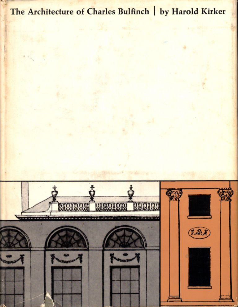 The Architecture of Charles Bulfinch. Harold Kirker.