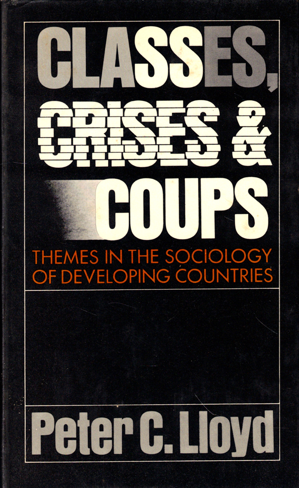 Classes, Crises, and Coups: Thems in the Sociology of developing Countries. Peter C. Lloyd.