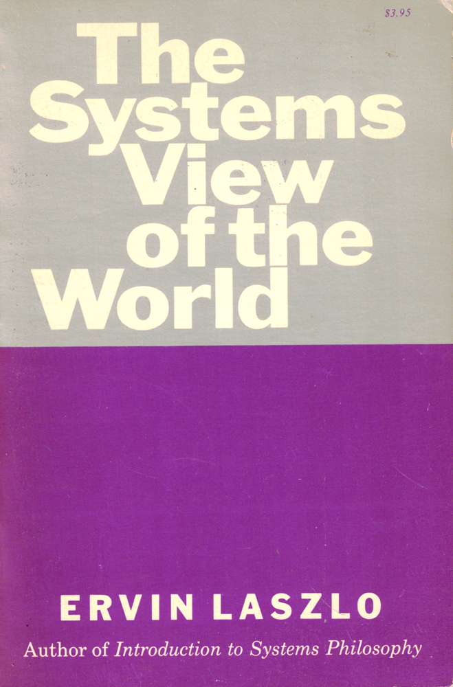 The Systems View of the World. Ervin Laszlo.