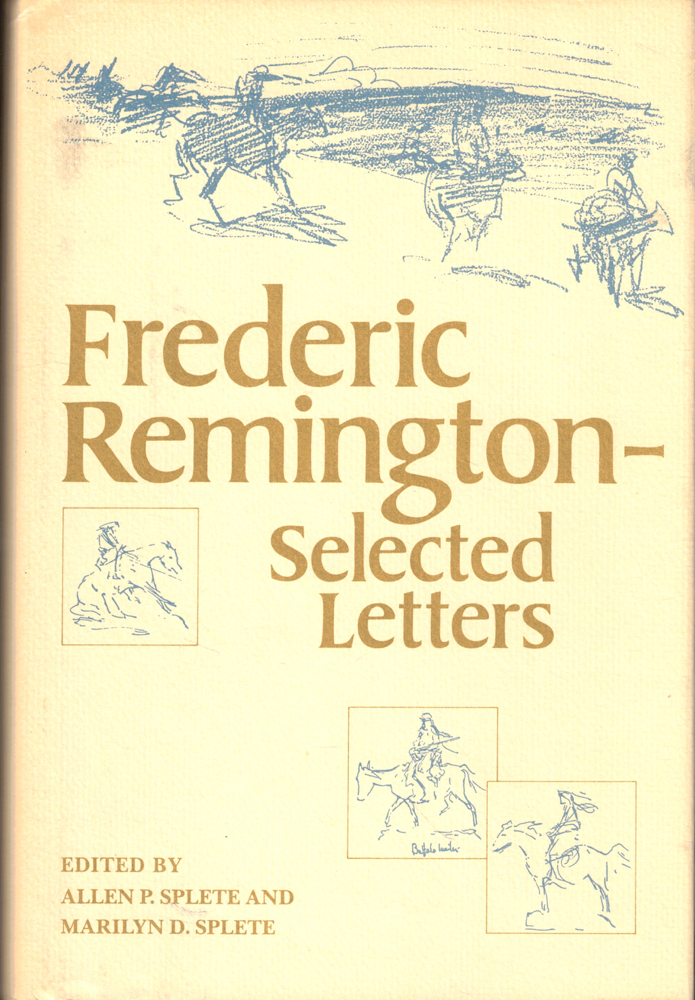 Psychotherapy in the Third Frederic Remington: Selected Letters. Allen P. Splete, Marilyn D. Splete.