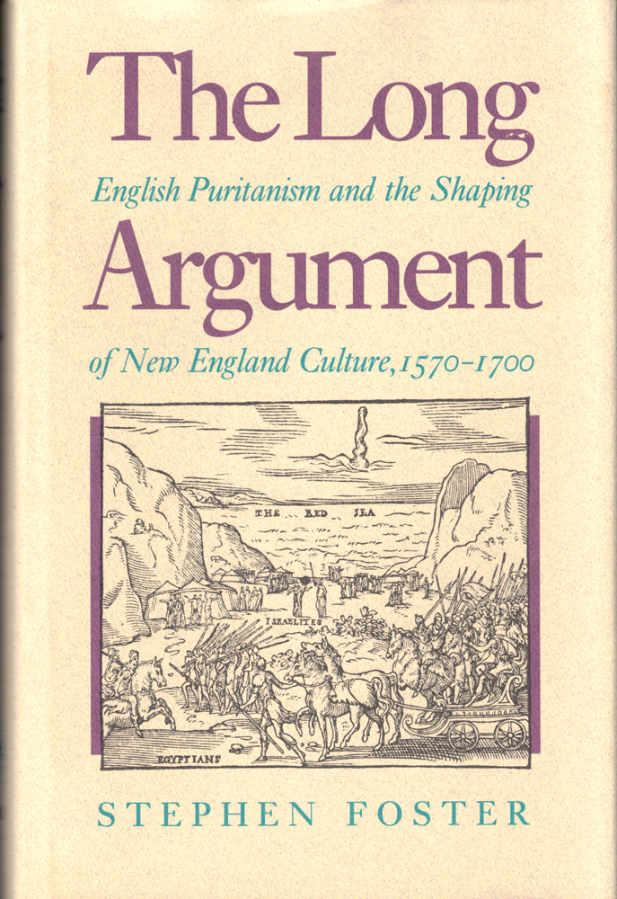 The Long Argument: English Puritanism and the Shaping of New England Culture, 1570-1700. Stephen Foster.